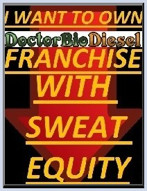 I want to own Dr.BioDiesel Franchise with sweat equity